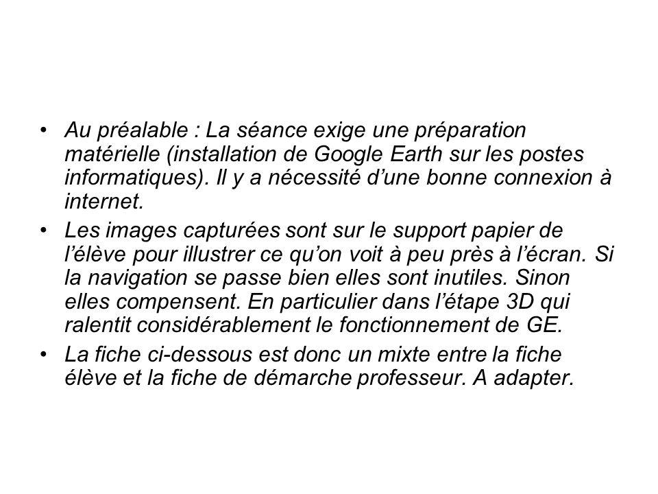 Au préalable : La séance exige une préparation matérielle (installation de Google Earth sur les postes informatiques). Il y a nécessité dune bonne con