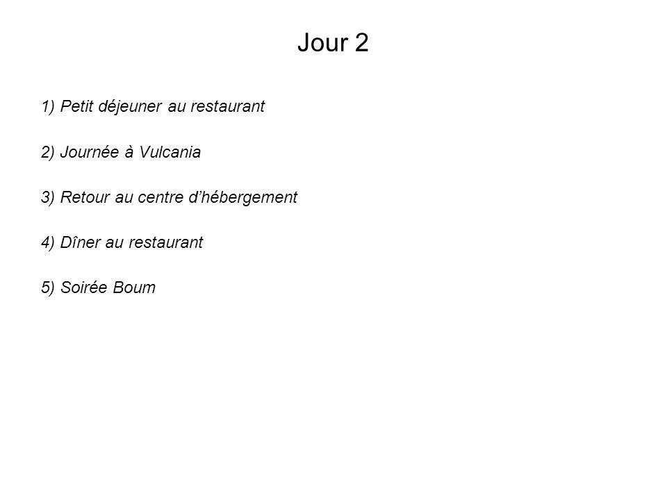 Jour 2 1) Petit déjeuner au restaurant 2) Journée à Vulcania 3) Retour au centre dhébergement 4) Dîner au restaurant 5) Soirée Boum