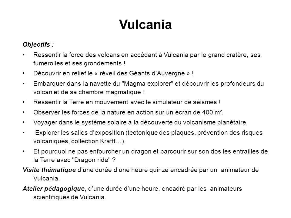 Vulcania Objectifs : Ressentir la force des volcans en accédant à Vulcania par le grand cratère, ses fumerolles et ses grondements .