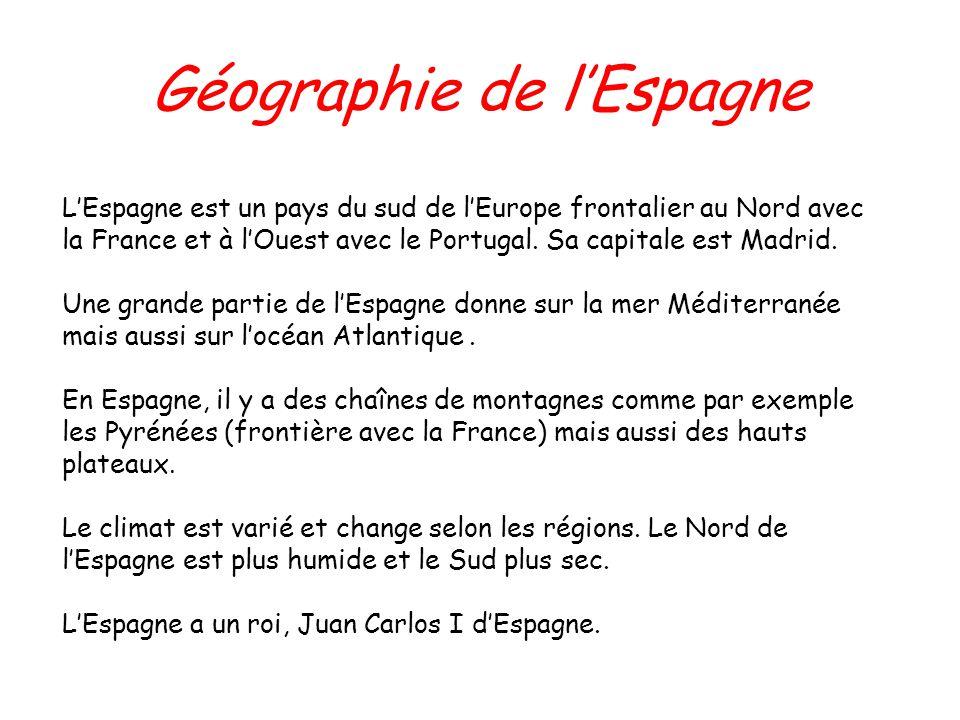 Géographie de lEspagne LEspagne est un pays du sud de lEurope frontalier au Nord avec la France et à lOuest avec le Portugal. Sa capitale est Madrid.
