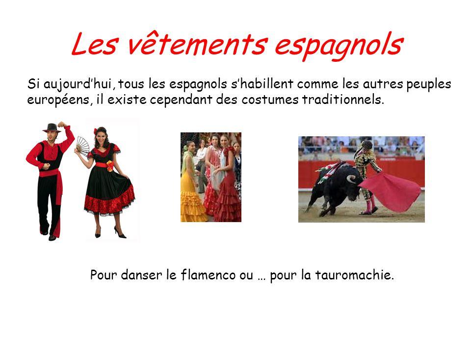 Les vêtements espagnols Si aujourdhui, tous les espagnols shabillent comme les autres peuples européens, il existe cependant des costumes traditionnel