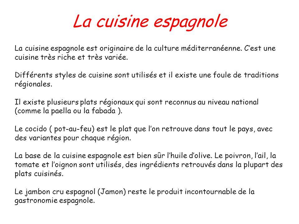 La cuisine espagnole La cuisine espagnole est originaire de la culture méditerranéenne. Cest une cuisine très riche et très variée. Différents styles