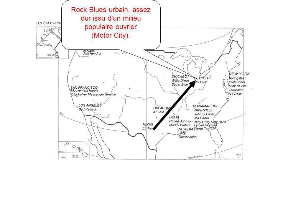 Rock Blues urbain, assez dur issu dun milieu populaire ouvrier (Motor City).