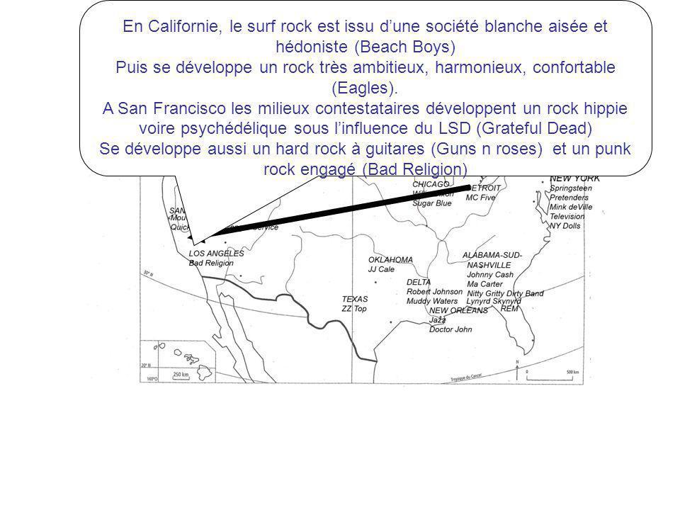 En Californie, le surf rock est issu dune société blanche aisée et hédoniste (Beach Boys) Puis se développe un rock très ambitieux, harmonieux, confor