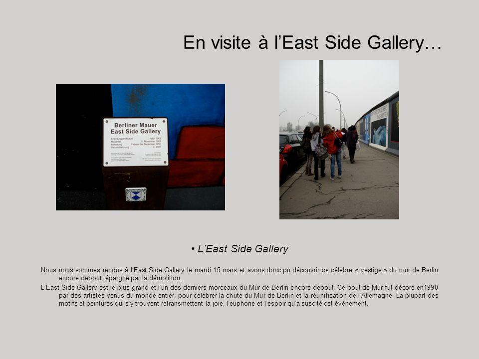 En visite à lEast Side Gallery… LEast Side Gallery Nous nous sommes rendus à lEast Side Gallery le mardi 15 mars et avons donc pu découvrir ce célèbre