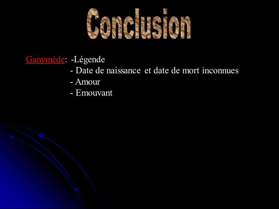 Ganymède: -Légende - Date de naissance et date de mort inconnues - Amour - Emouvant