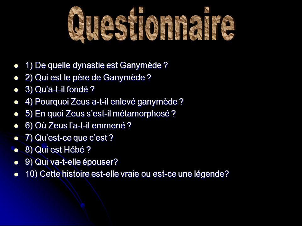 1) De quelle dynastie est Ganymède .1) De quelle dynastie est Ganymède .