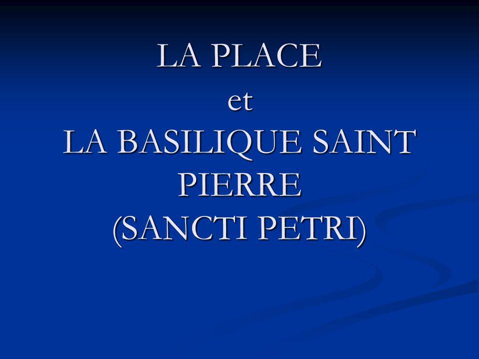 LA PLACE et LA BASILIQUE SAINT PIERRE (SANCTI PETRI)
