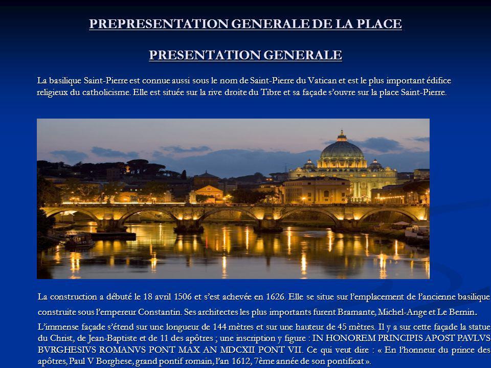 PREPRESENTATION GENERALE DE LA PLACE PRESENTATION GENERALE La basilique Saint-Pierre est connue aussi sous le nom de Saint-Pierre du Vatican et est le