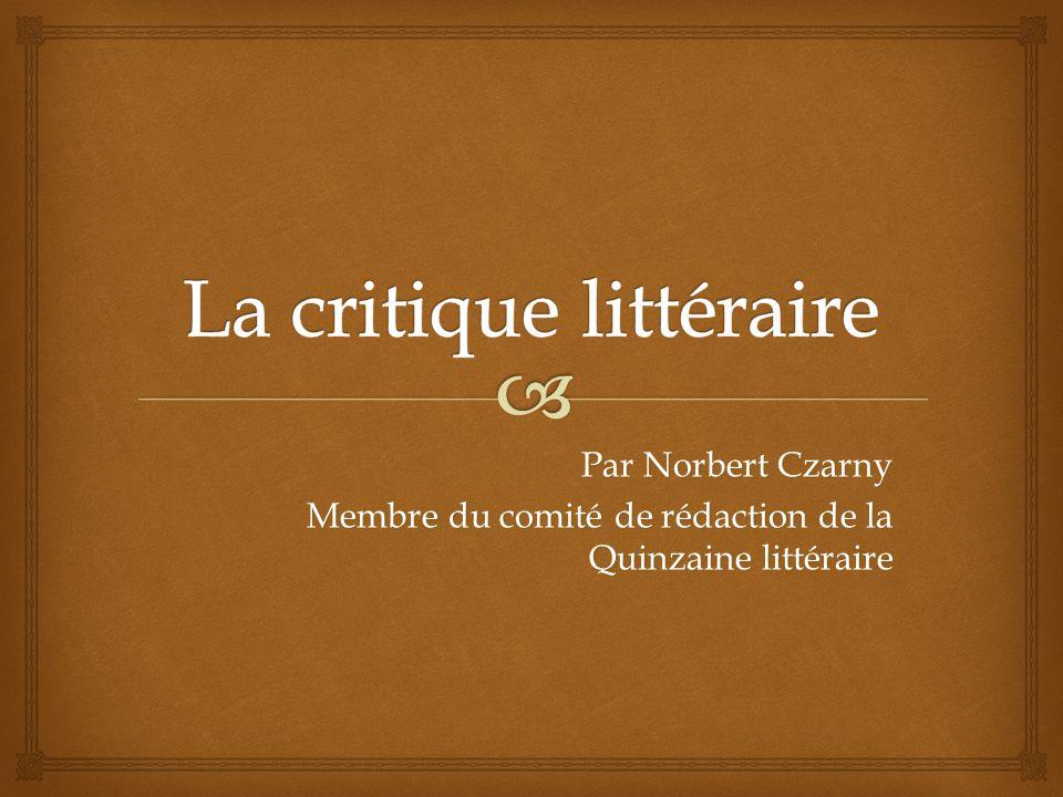 Par Norbert Czarny Membre du comité de rédaction de la Quinzaine littéraire