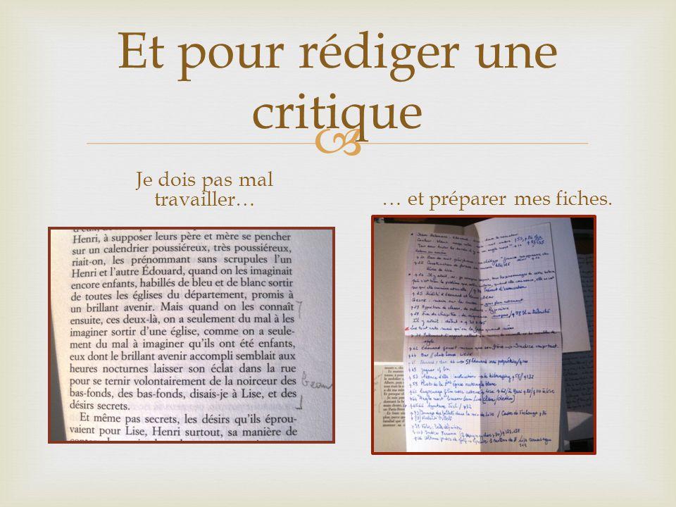 Et pour rédiger une critique Je dois pas mal travailler… … et préparer mes fiches.