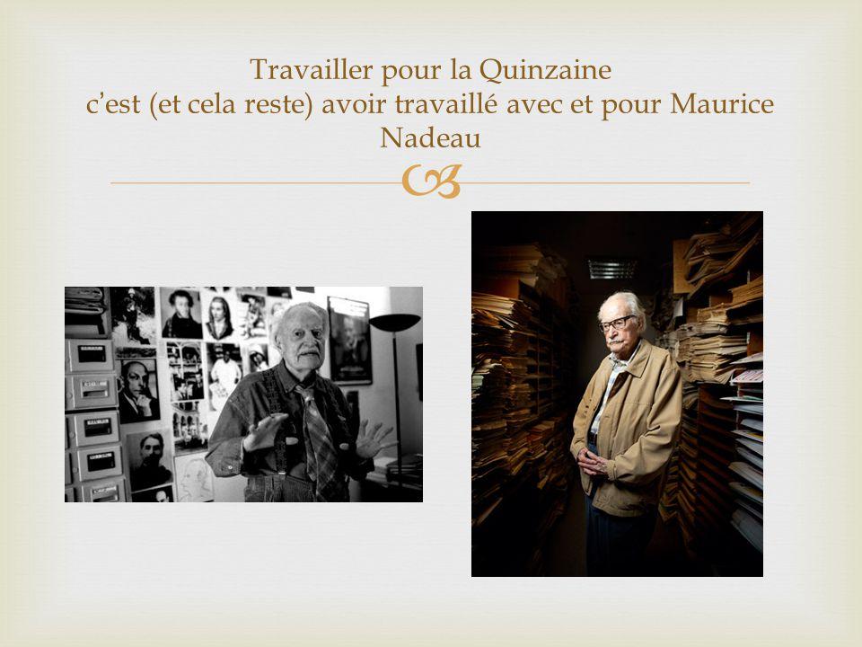 Travailler pour la Quinzaine cest (et cela reste) avoir travaillé avec et pour Maurice Nadeau