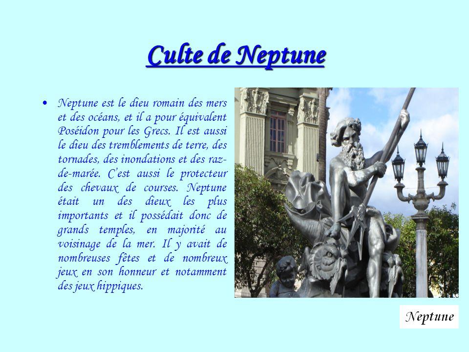 Culte de Neptune Neptune est le dieu romain des mers et des océans, et il a pour équivalent Poséidon pour les Grecs. Il est aussi le dieu des tremblem
