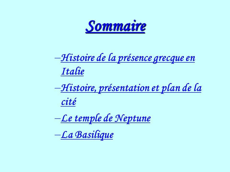 Sommaire – Histoire de la présence grecque en Italie – Histoire, présentation et plan de la cité – Le temple de Neptune – La Basilique