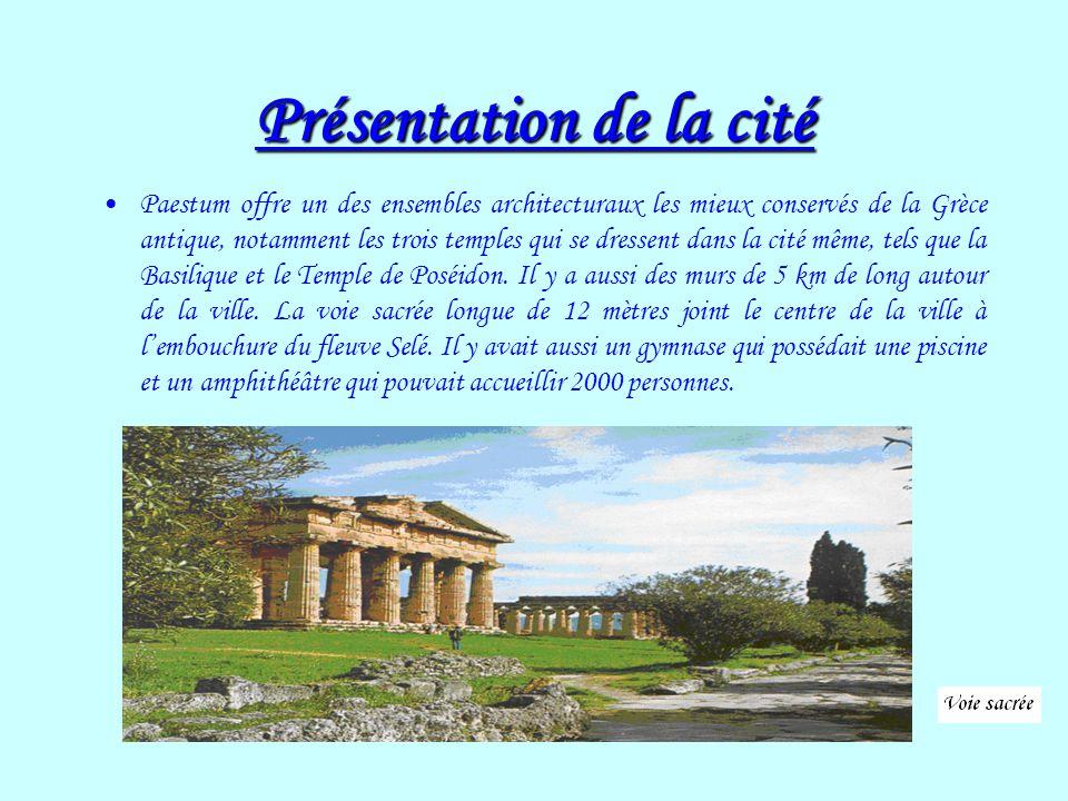 Présentation de la cité Paestum offre un des ensembles architecturaux les mieux conservés de la Grèce antique, notamment les trois temples qui se dres