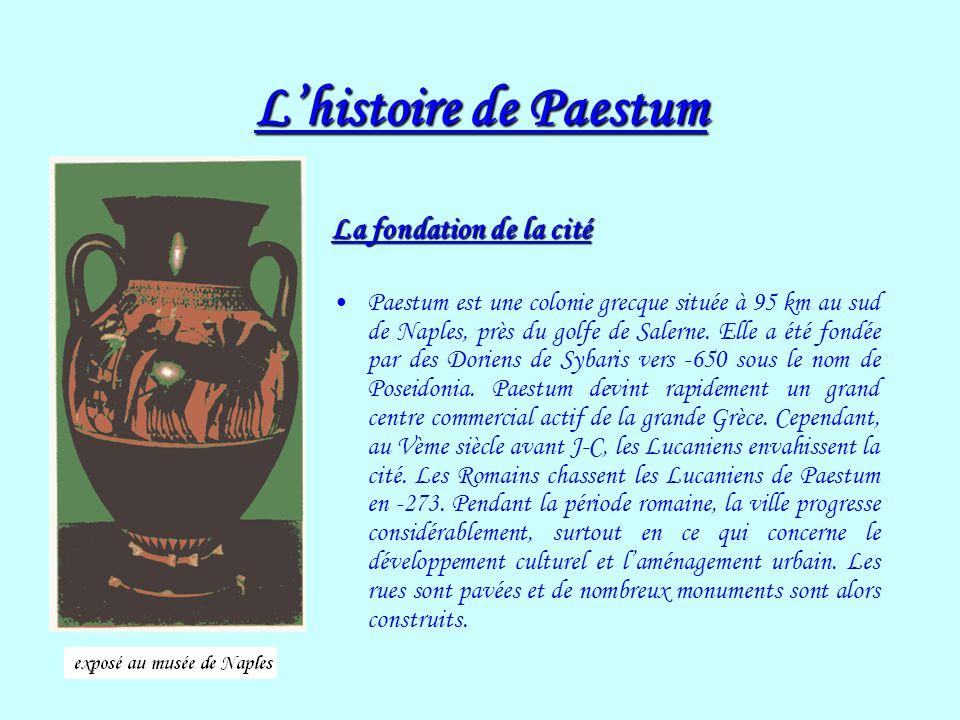 Lhistoire de Paestum La fondation de la cité Paestum est une colonie grecque située à 95 km au sud de Naples, près du golfe de Salerne. Elle a été fon