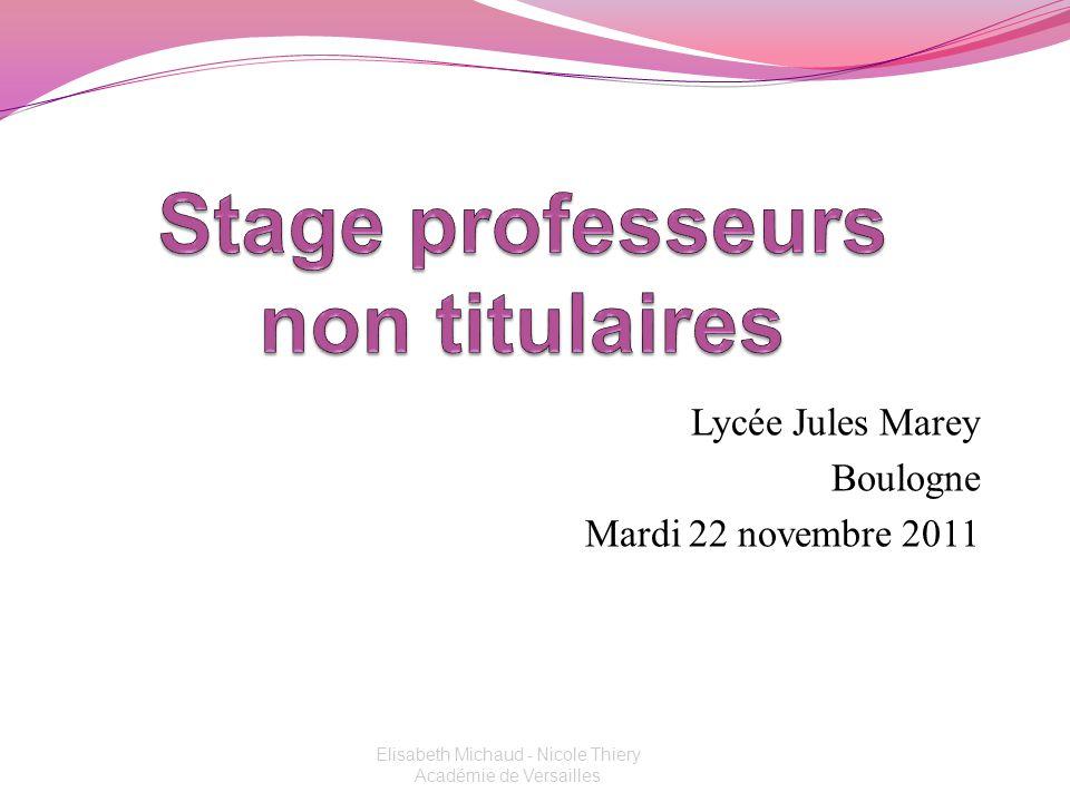Lycée Jules Marey Boulogne Mardi 22 novembre 2011 Elisabeth Michaud - Nicole Thiery Académie de Versailles