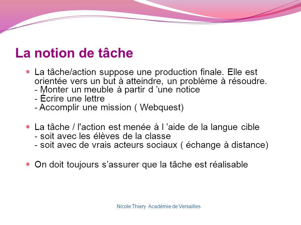La notion de tâche La tâche/action suppose une production finale. Elle est orientée vers un but à atteindre, un problème à résoudre. - Monter un meubl