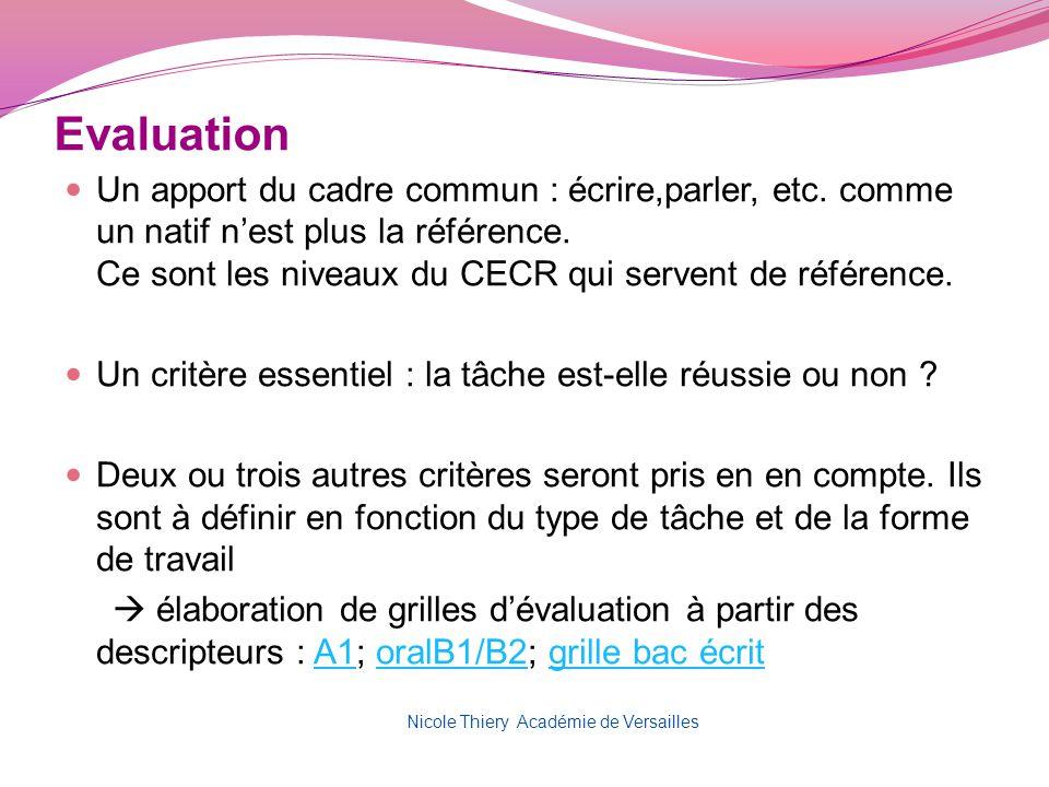 Evaluation Un apport du cadre commun : écrire,parler, etc. comme un natif nest plus la référence. Ce sont les niveaux du CECR qui servent de référence