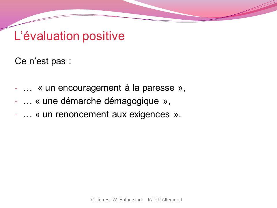 Lévaluation positive Ce nest pas : - … « un encouragement à la paresse », - … « une démarche démagogique », - … « un renoncement aux exigences ». C. T