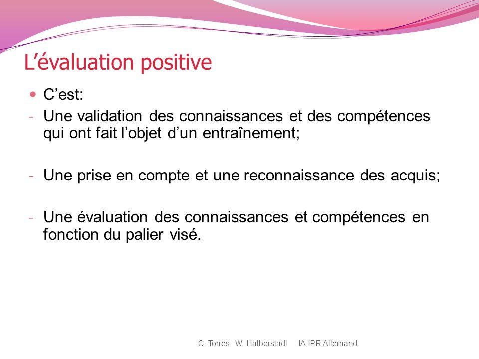 Lévaluation positive Cest: - Une validation des connaissances et des compétences qui ont fait lobjet dun entraînement; - Une prise en compte et une re
