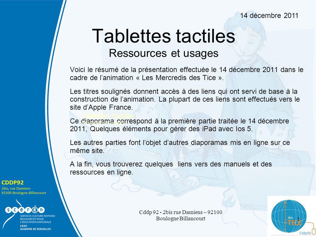 Tablettes tactiles Ressources et usages Voici le résumé de la présentation effectuée le 14 décembre 2011 dans le cadre de lanimation « Les Mercredis des Tice ».