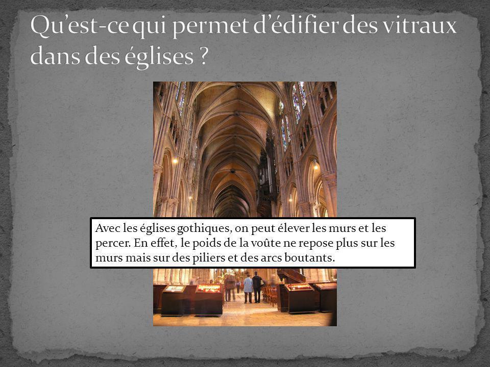 Avec les églises gothiques, on peut élever les murs et les percer.