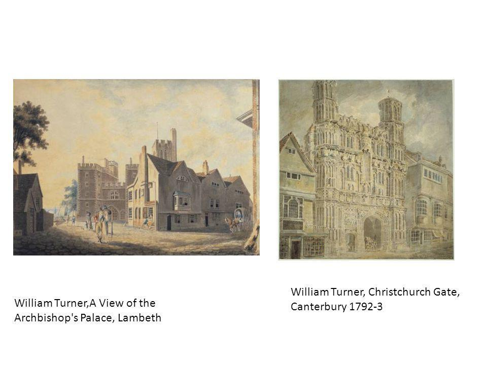 William Turner,A View of the Archbishop's Palace, Lambeth William Turner, Christchurch Gate, Canterbury 1792-3
