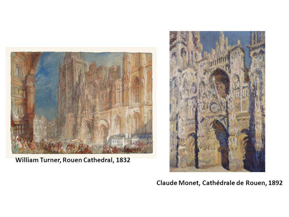William Turner, Rouen Cathedral, 1832 Claude Monet, Cathédrale de Rouen, 1892