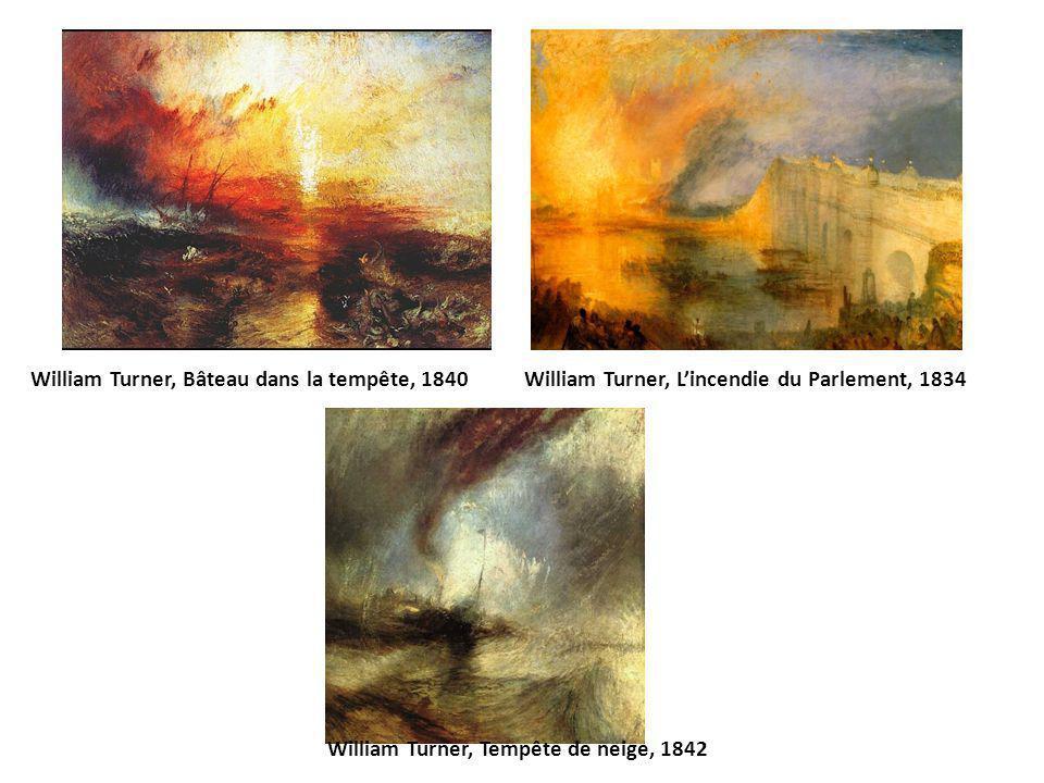 William Turner, Bâteau dans la tempête, 1840William Turner, Lincendie du Parlement, 1834 William Turner, Tempête de neige, 1842