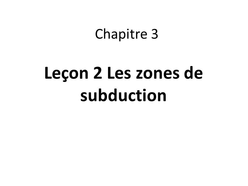 Chapitre 3 Leçon 2 Les zones de subduction