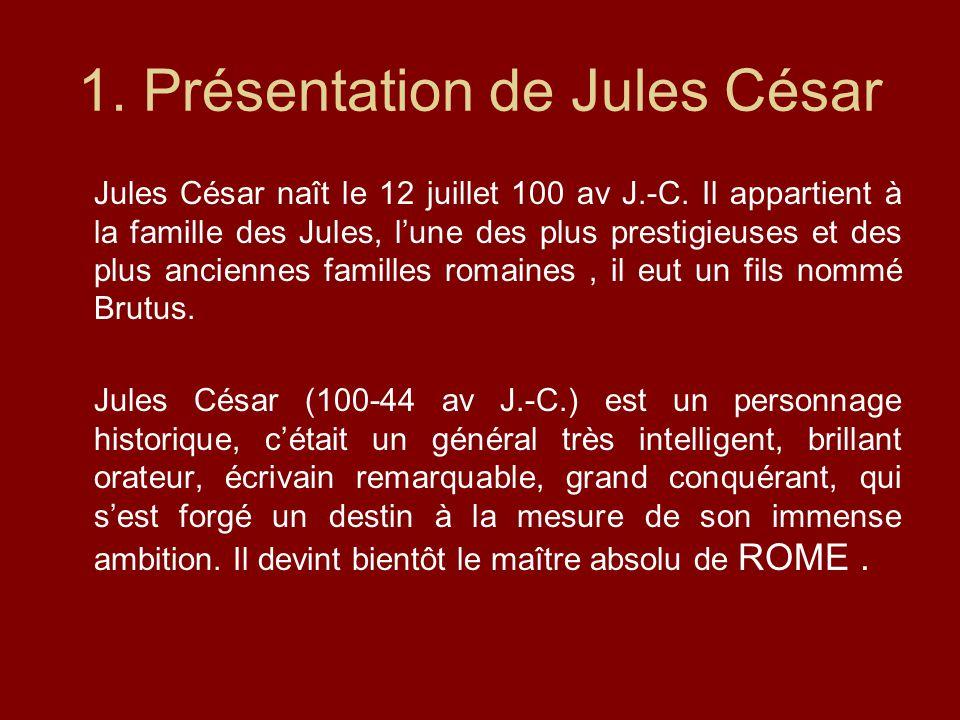 1. Présentation de Jules César Jules César naît le 12 juillet 100 av J.-C. Il appartient à la famille des Jules, lune des plus prestigieuses et des pl