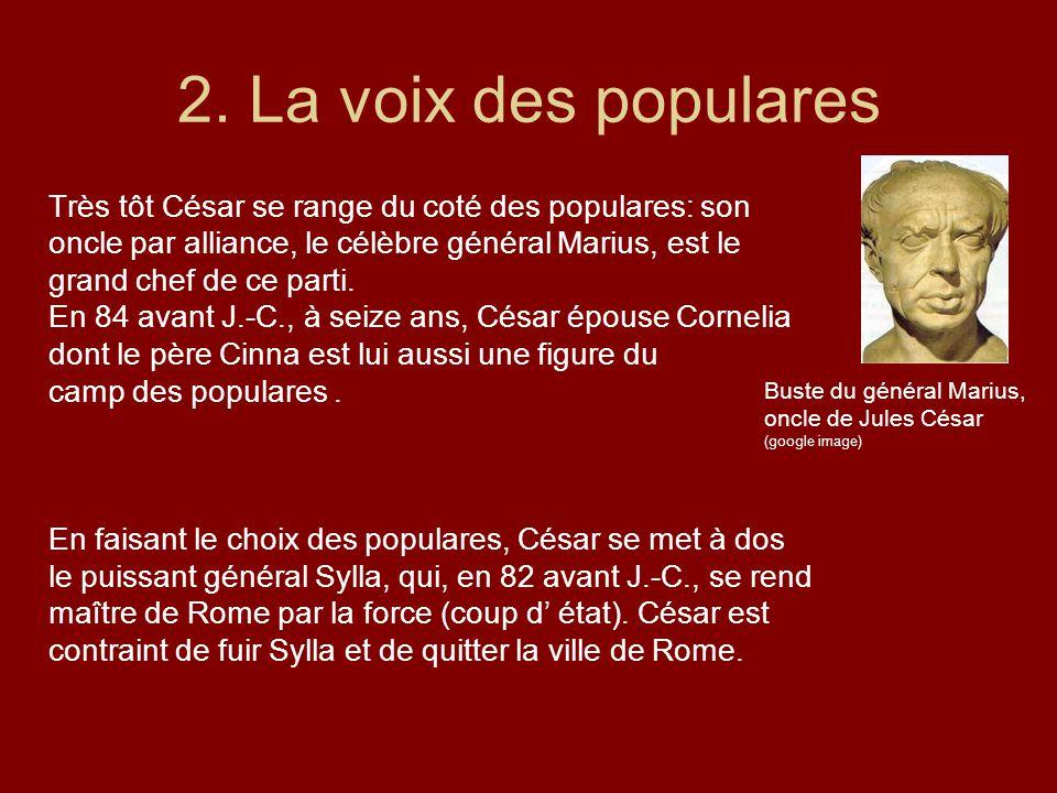 2. La voix des populares Très tôt César se range du coté des populares: son oncle par alliance, le célèbre général Marius, est le grand chef de ce par