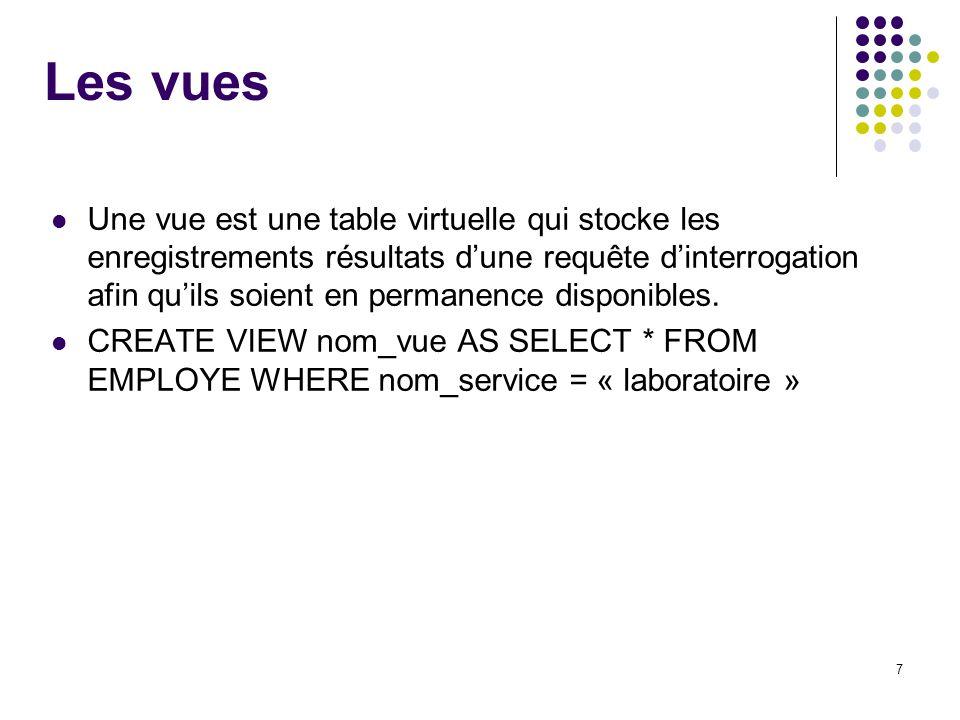 7 Les vues Une vue est une table virtuelle qui stocke les enregistrements résultats dune requête dinterrogation afin quils soient en permanence disponibles.