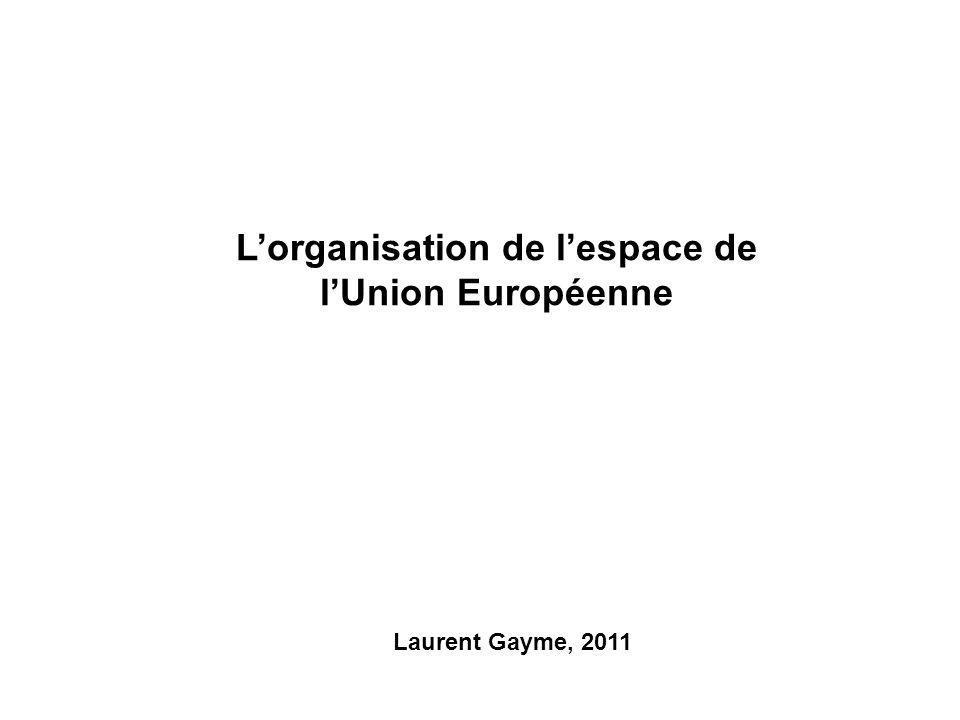 Lorganisation de lespace de lUnion Européenne Laurent Gayme, 2011