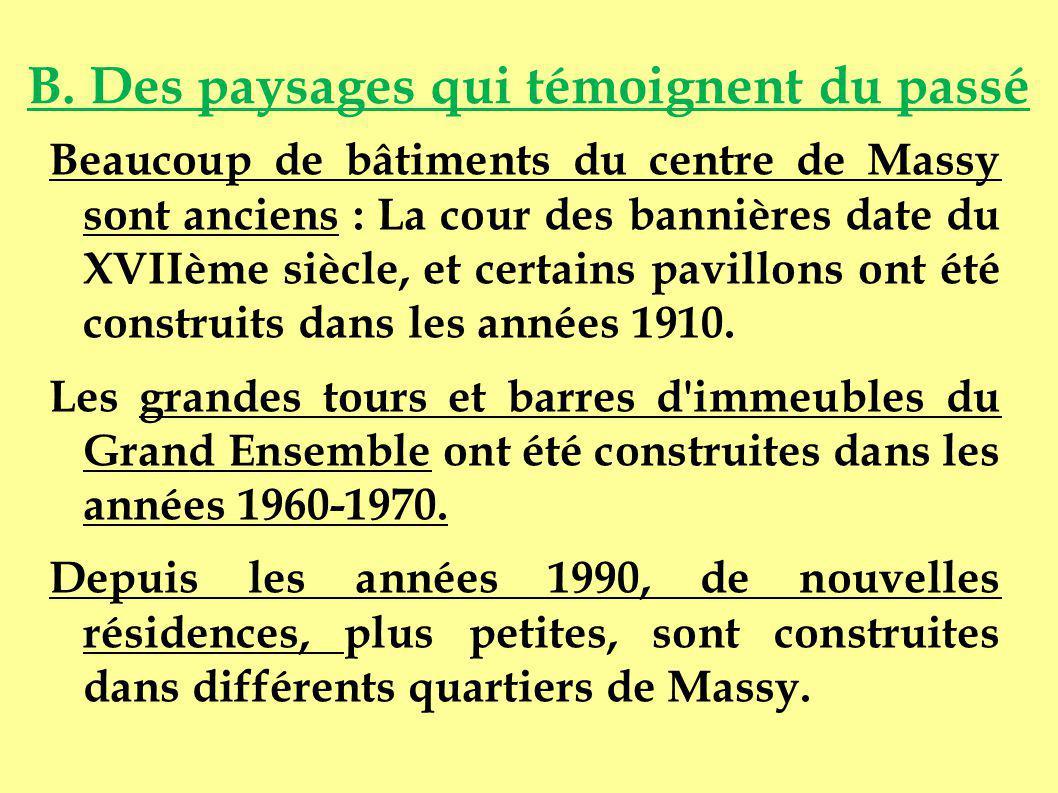 B. Des paysages qui témoignent du passé Beaucoup de bâtiments du centre de Massy sont anciens : La cour des bannières date du XVIIème siècle, et certa