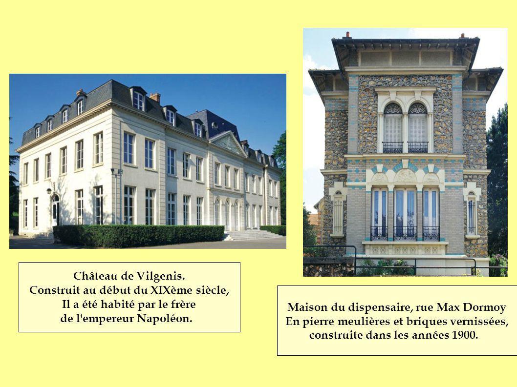 Maison du dispensaire, rue Max Dormoy En pierre meulières et briques vernissées, construite dans les années 1900. Château de Vilgenis. Construit au dé