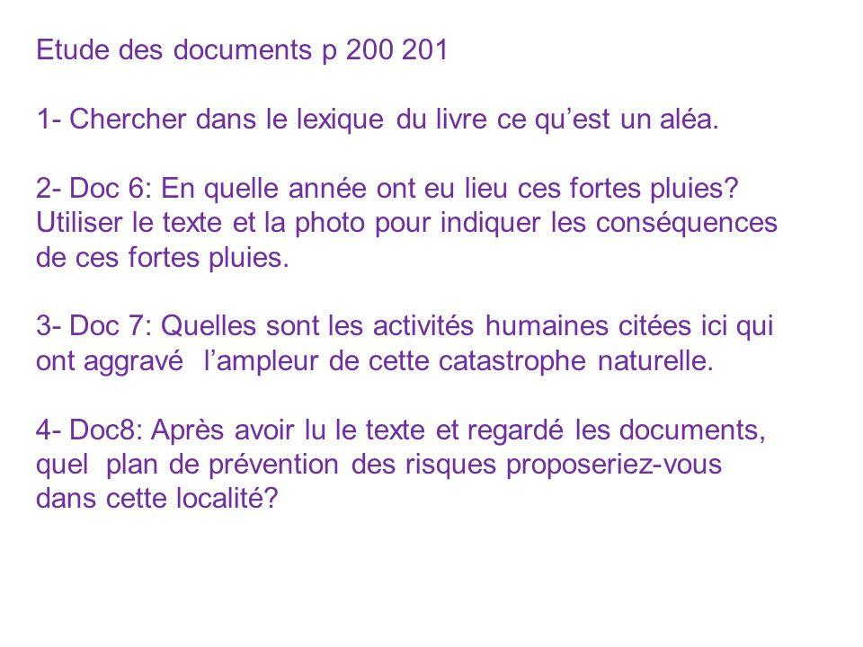 Etude des documents p 200 201 1- Chercher dans le lexique du livre ce quest un aléa. 2- Doc 6: En quelle année ont eu lieu ces fortes pluies? Utiliser