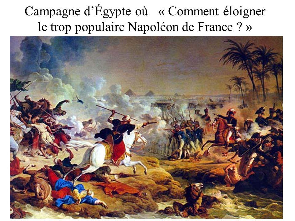 Campagne dÉgypte où « Comment éloigner le trop populaire Napoléon de France ? »