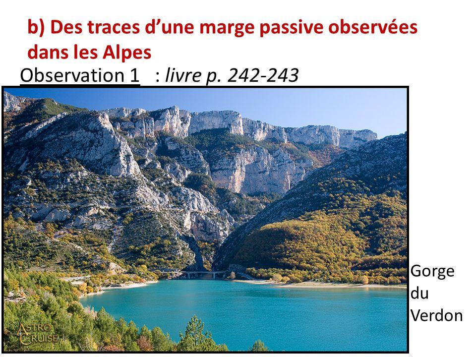 b) Des traces dune marge passive observées dans les Alpes Observation 1 : livre p. 242-243 Gorge du Verdon