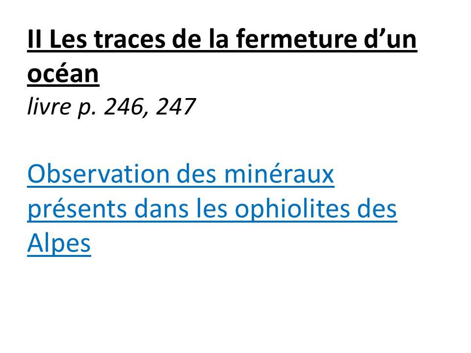 II Les traces de la fermeture dun océan livre p. 246, 247 Observation des minéraux présents dans les ophiolites des Alpes