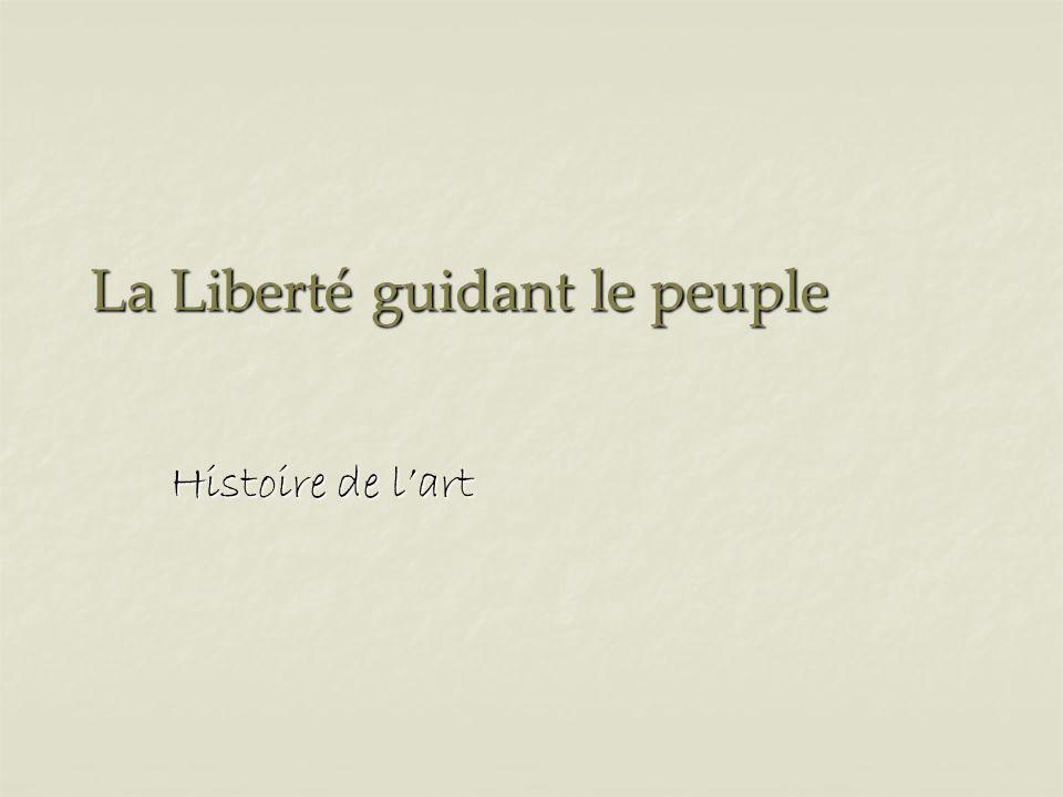 La Liberté guidant le peuple Histoire de lart