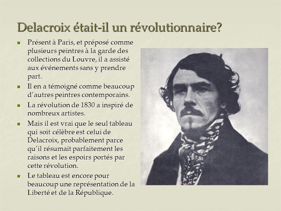 Delacroix était-il un révolutionnaire? Présent à Paris, et préposé comme plusieurs peintres à la garde des collections du Louvre, il a assisté aux évé