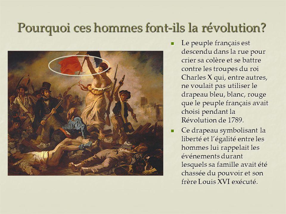 Pourquoi ces hommes font-ils la révolution? Le peuple français est descendu dans la rue pour crier sa colère et se battre contre les troupes du roi Ch