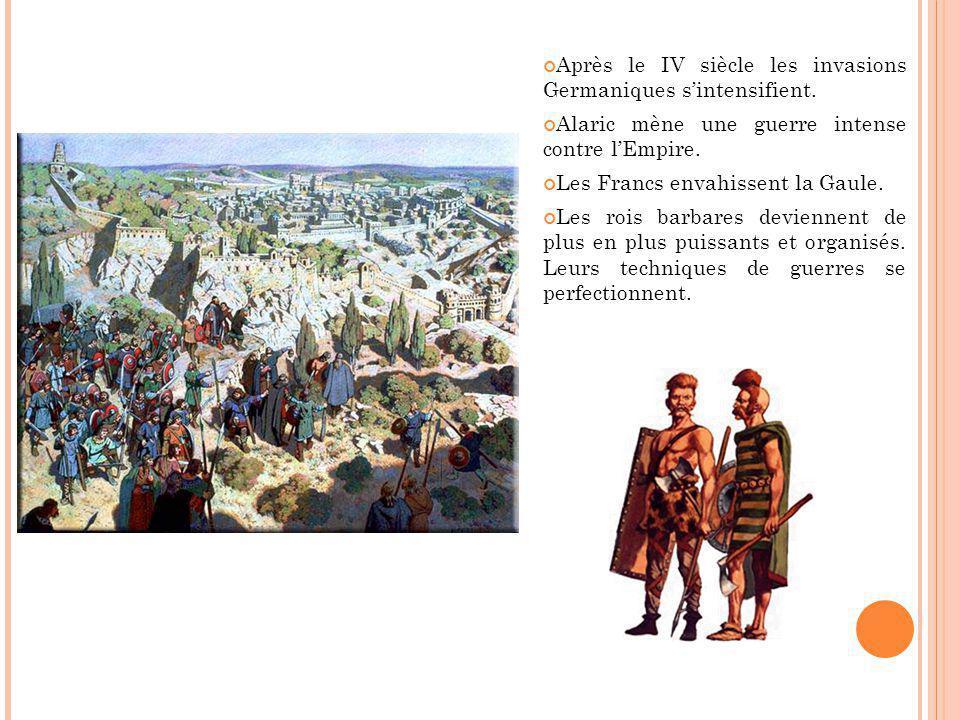 Après le IV siècle les invasions Germaniques sintensifient. Alaric mène une guerre intense contre lEmpire. Les Francs envahissent la Gaule. Les rois b