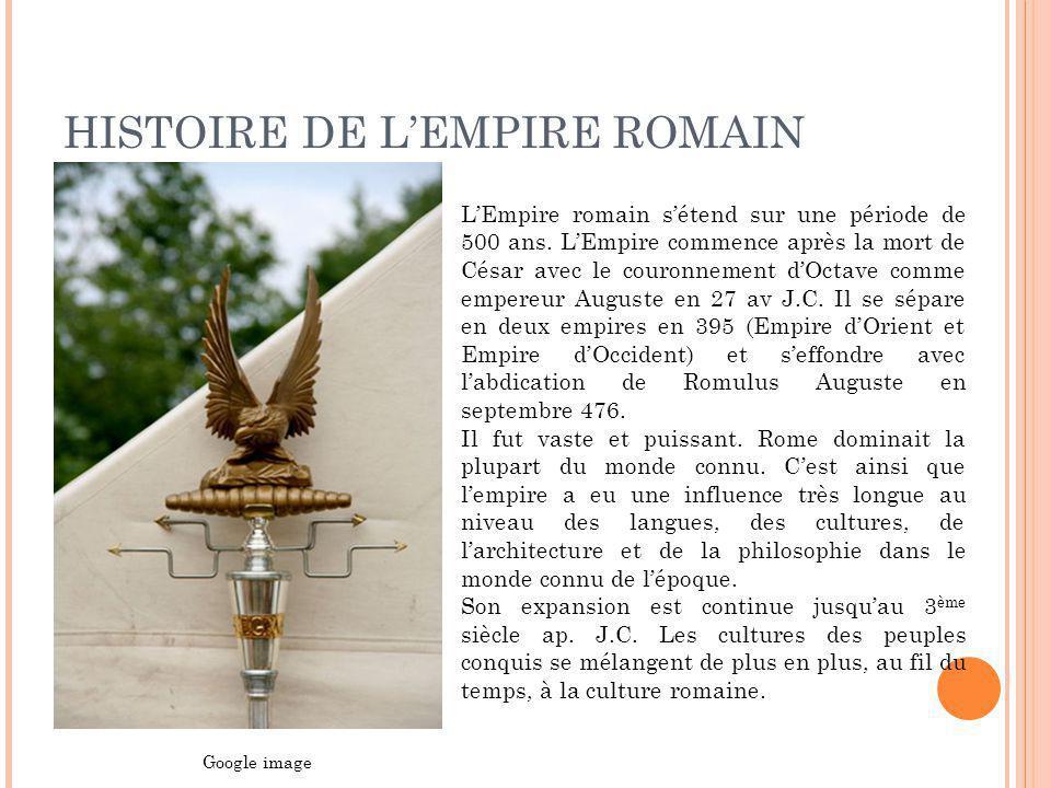 HISTOIRE DE LEMPIRE ROMAIN LEmpire romain sétend sur une période de 500 ans. LEmpire commence après la mort de César avec le couronnement dOctave comm