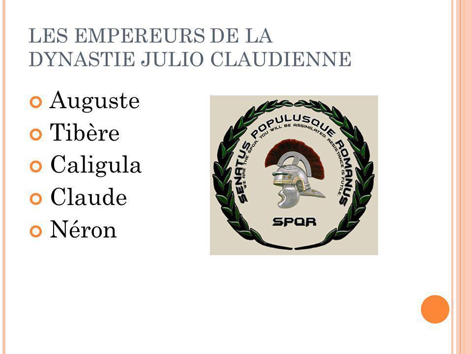 LES EMPEREURS DE LA DYNASTIE JULIO CLAUDIENNE Auguste Tibère Caligula Claude Néron