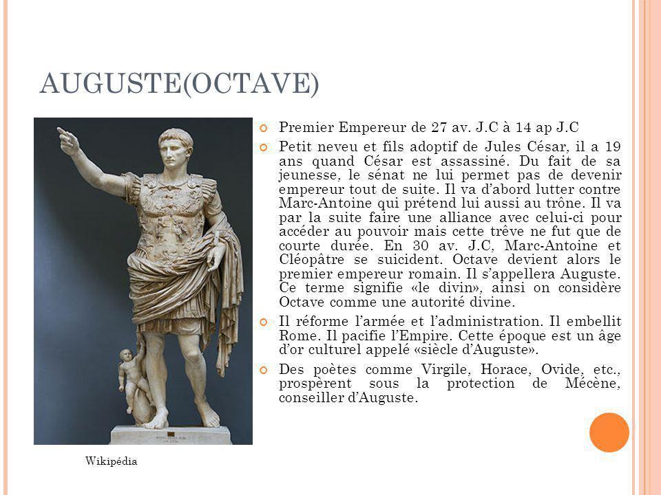 AUGUSTE(OCTAVE) Premier Empereur de 27 av. J.C à 14 ap J.C Petit neveu et fils adoptif de Jules César, il a 19 ans quand César est assassiné. Du fait
