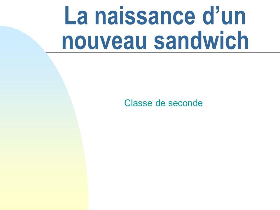 La naissance dun nouveau sandwich Classe de seconde