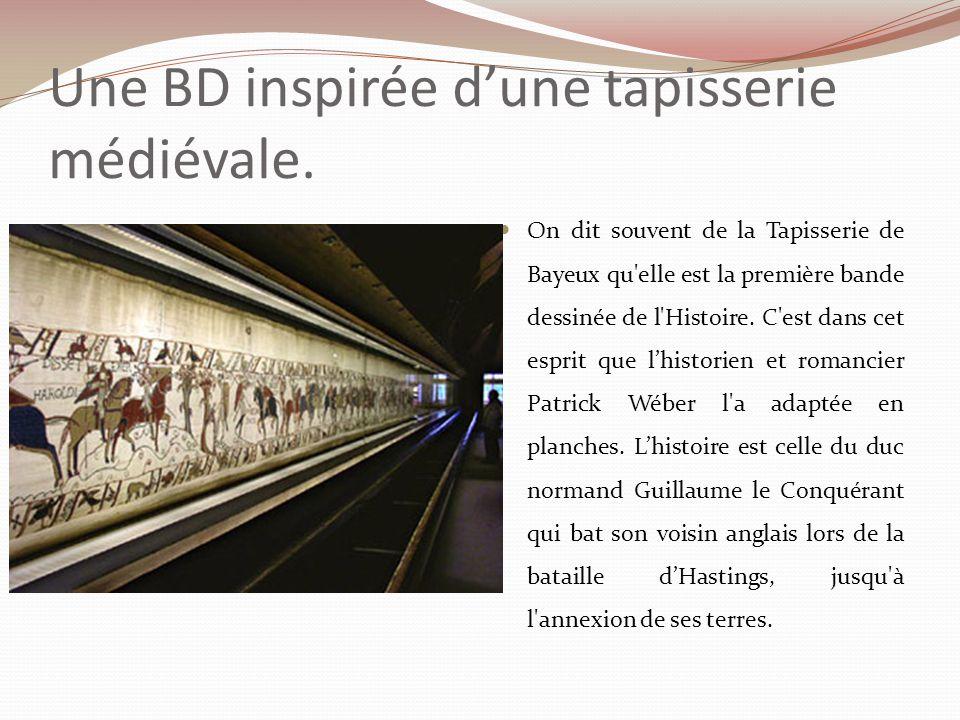 Une BD inspirée dune tapisserie médiévale. On dit souvent de la Tapisserie de Bayeux qu'elle est la première bande dessinée de l'Histoire. C'est dans